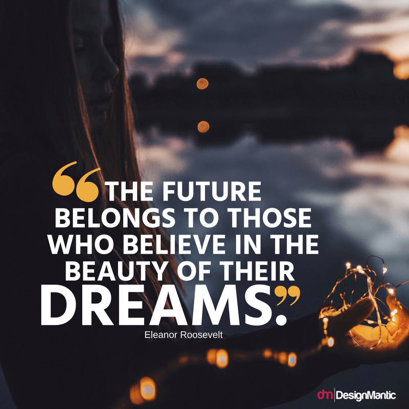 """The future belongs to those who believe in the beauty of their dreams."" – Eleanor Roosevelt [800×800]"