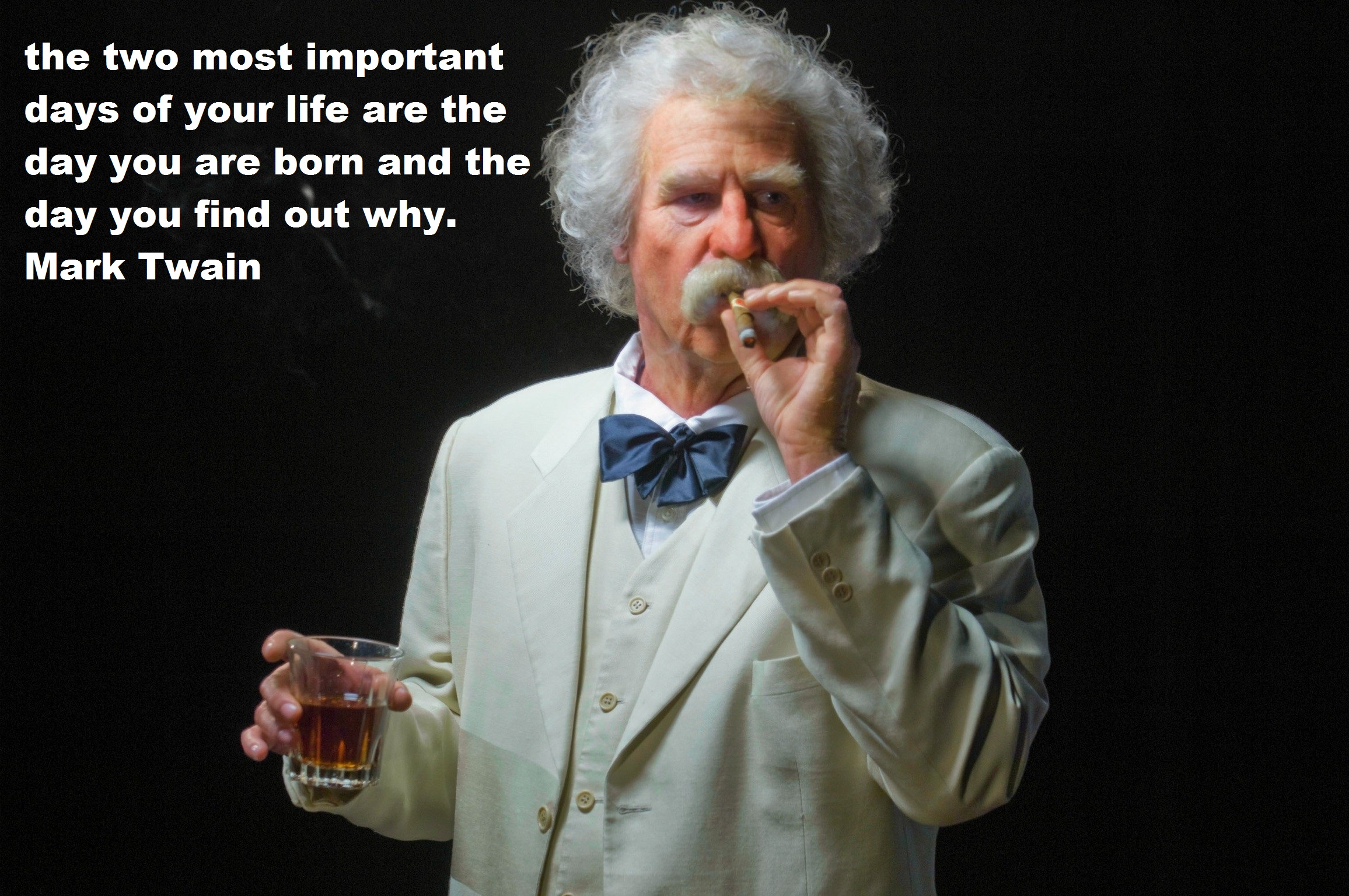 """The two most important days of your life … "" – Mark Twain [2312×1536]"