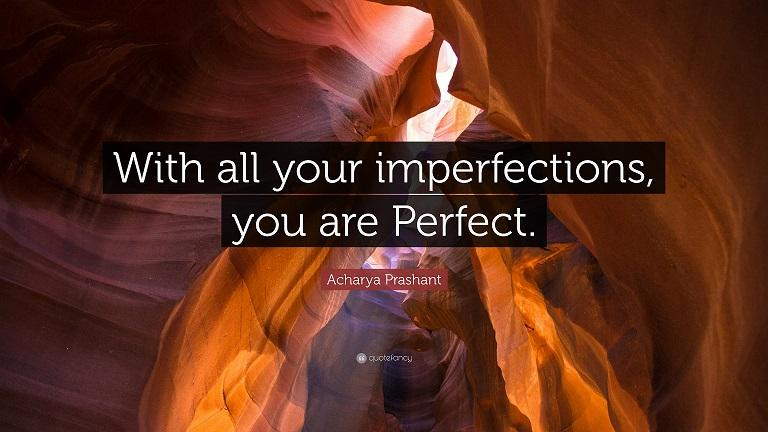 With all your imperfections, you are Perfect. –Acharya Prashant [768×432]