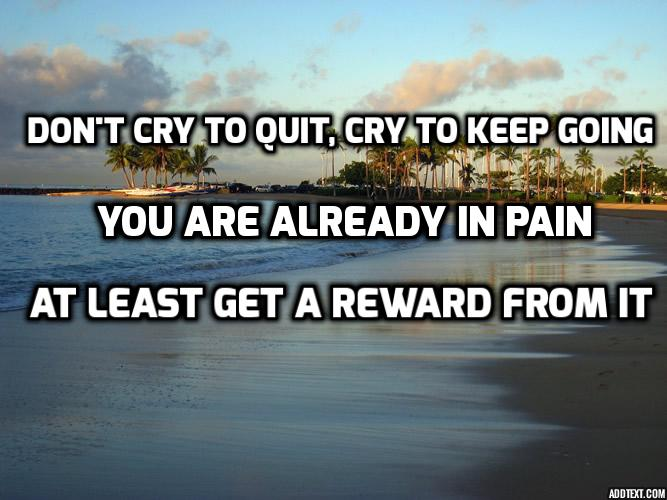 [Image] If you quit pain will never go away