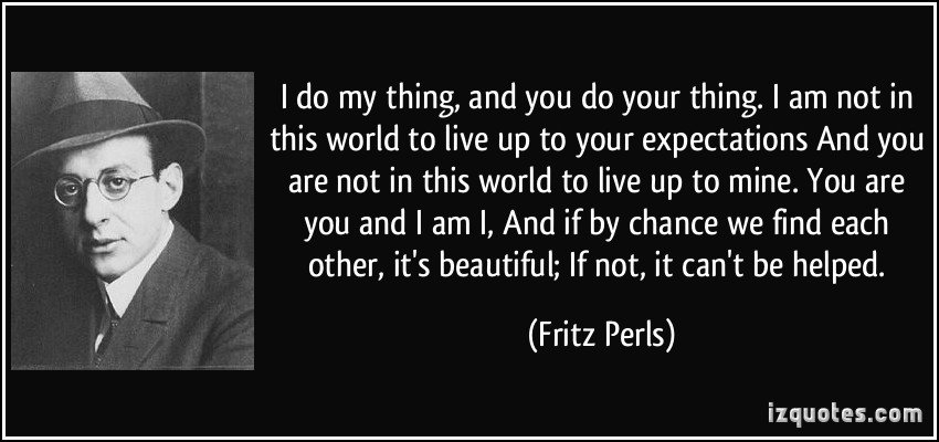 """I do my thing, and you do your thing…""-Fritz Perls [850X400]"
