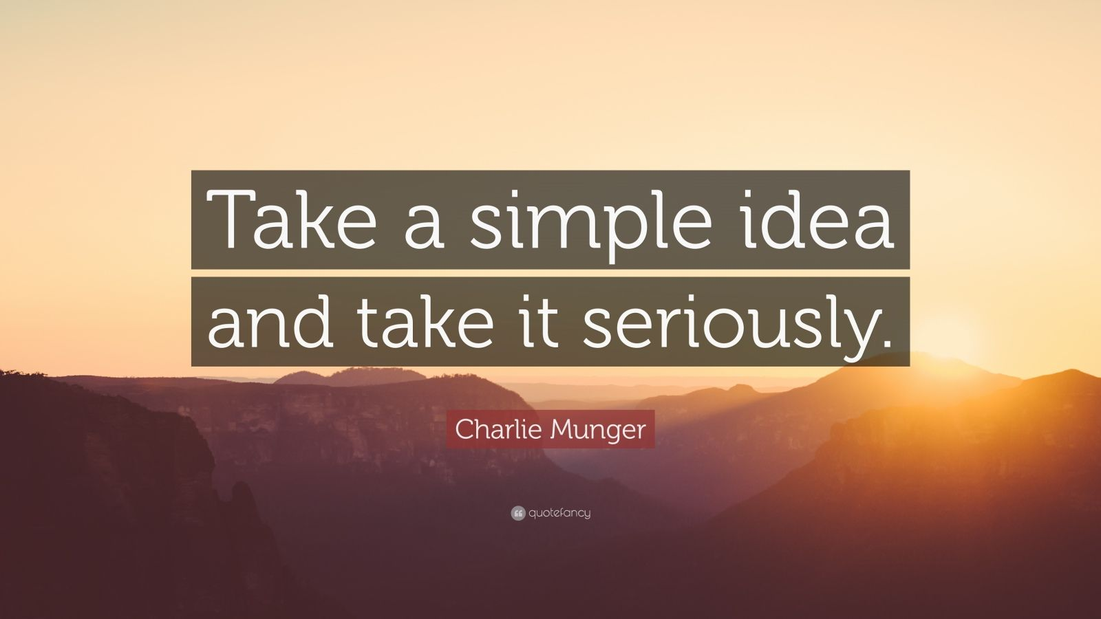 """Take a simple idea and take it seriously"" – Charlie Munger [1600×900]"