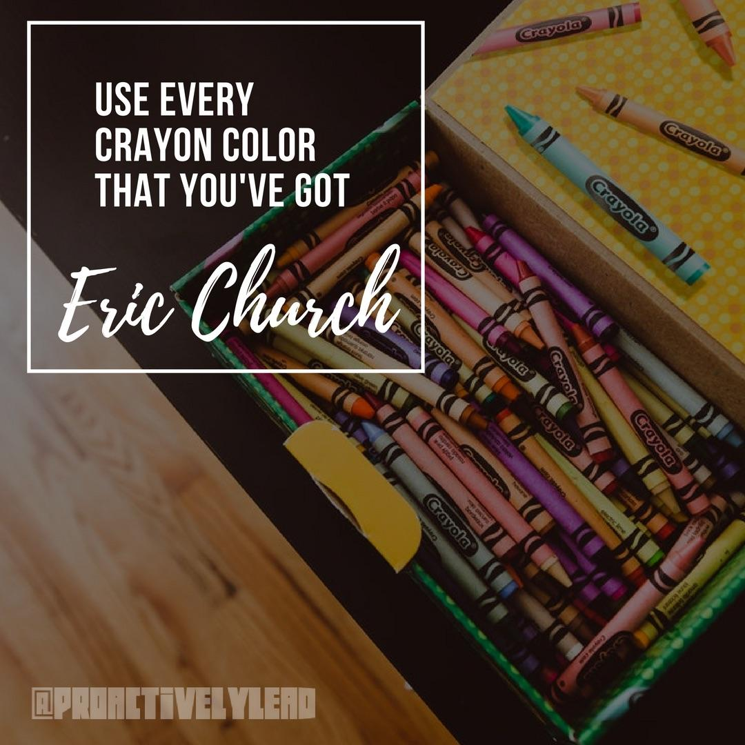 """Use every crayon color that you've got"" -Eric Church [800×800]"