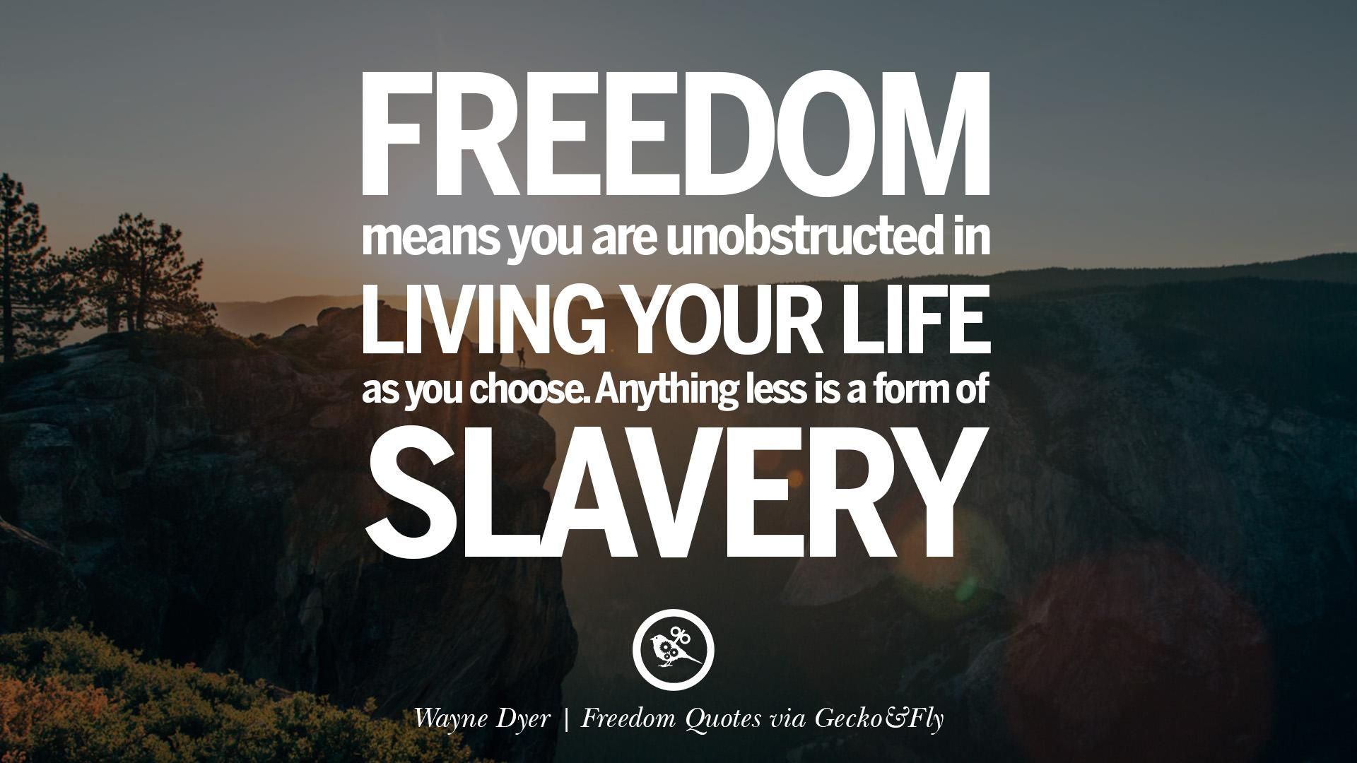 FREEDOM means you are unobstructed in LIVING YOUR LIFE as you choose. Anything less is a form of SLAVERY Wayne Dyer | Freedom Quotes via Gee/£0 ES'Fly https://inspirational.ly