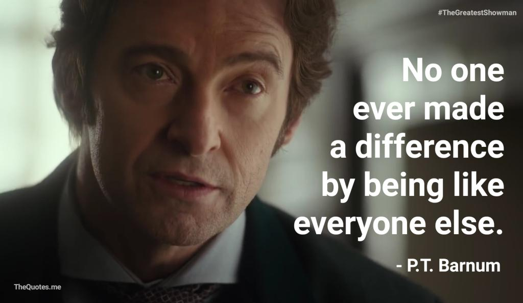 No one ever made a difference by being like everyone else. – Hugh Jackman – The Greatest Showman [1692×982] [OS] [OC]