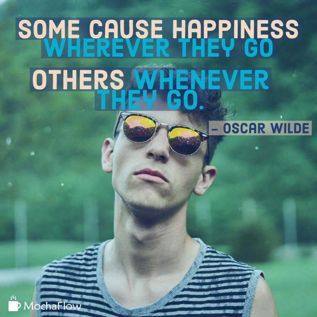 Some cause happiness wherever they go, others whenever they go. – Oscar Wilde [2560×2560] [OC]