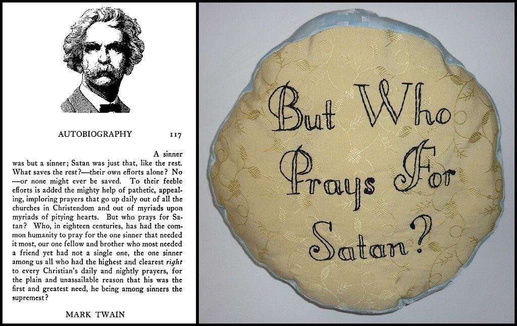 "My friend made me a pillow inspired by my favorite Mark Twain piece. ""Who, in eighteen centuries, has had the common humanity to pray for the one sinner who needed it most?"" [1024 x 645]"