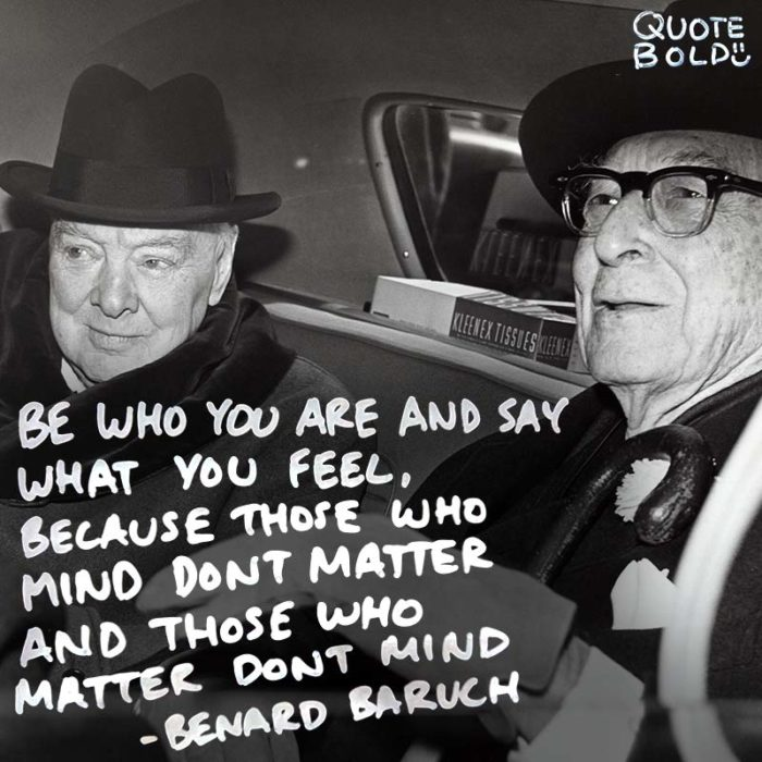 """Be who you are and say what you feel, because those who mind don't matter, and those who matter don't mind."" – Bernard Baruch [800×800][OC/OS]"
