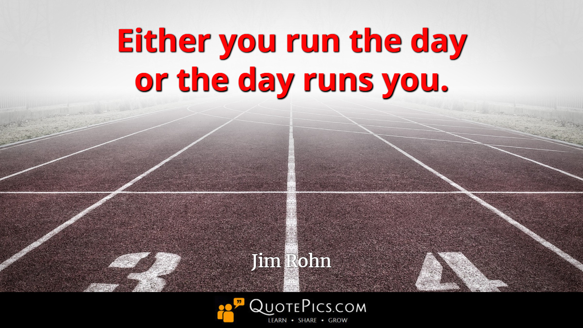 """Either you run the day or the day runs you."" —Jim Rohn [1200×675]"