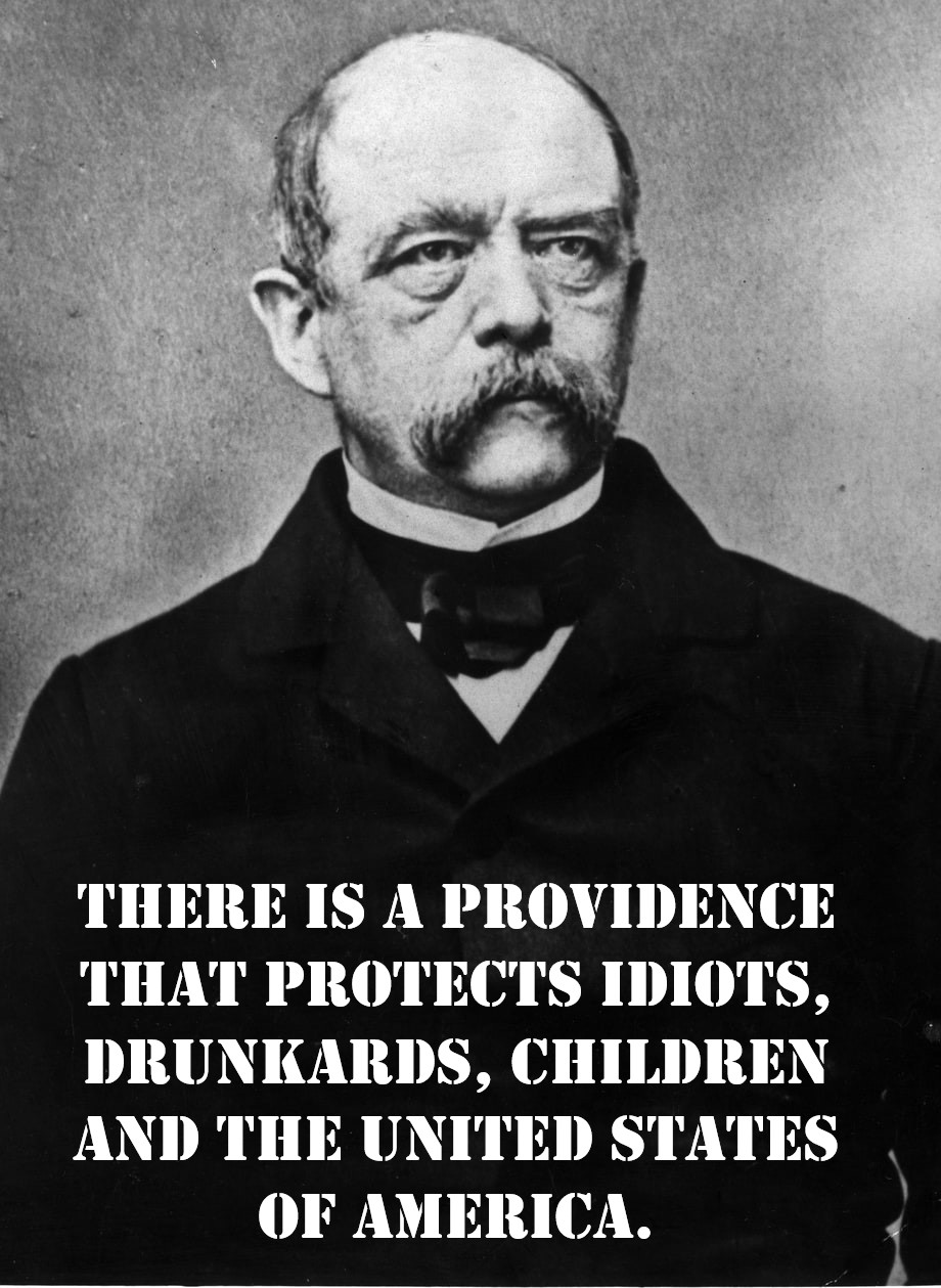 """There is a providence that protects…"" – Otto von Bismarck [920×1259] [OC]"