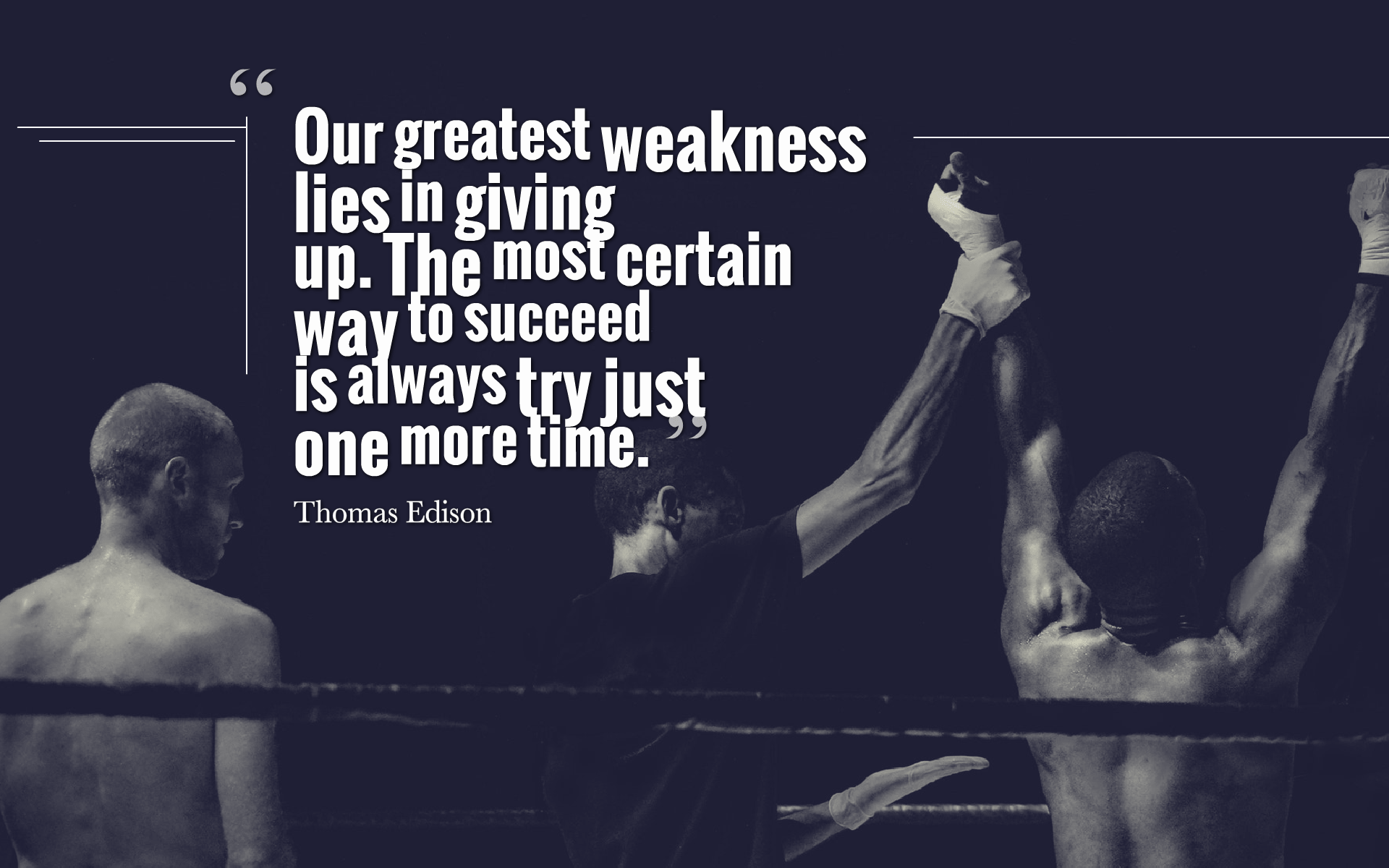"""Our greatest weakness lies in giving up. The most certain way to succeed is always try just one more time."" – Thomas Edison [1920 x 1200]"