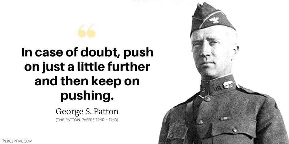 """In case of doubt, push on just a little…"" – George S. Patton [1000×500]"