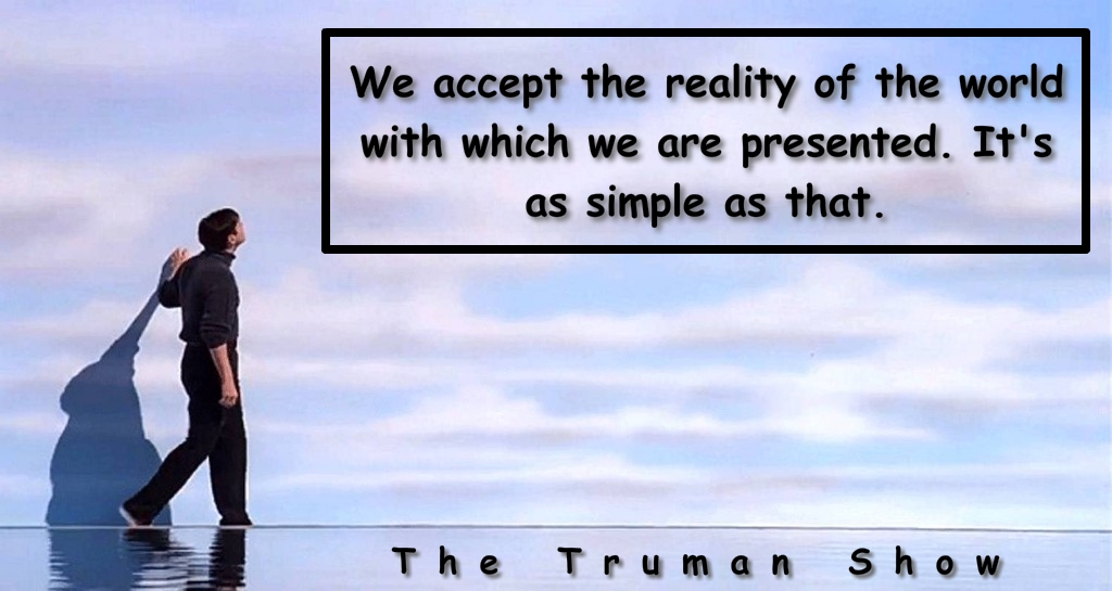 """We accept the reality of the world with which we are presented."" – The Truman Show [1024×545]"