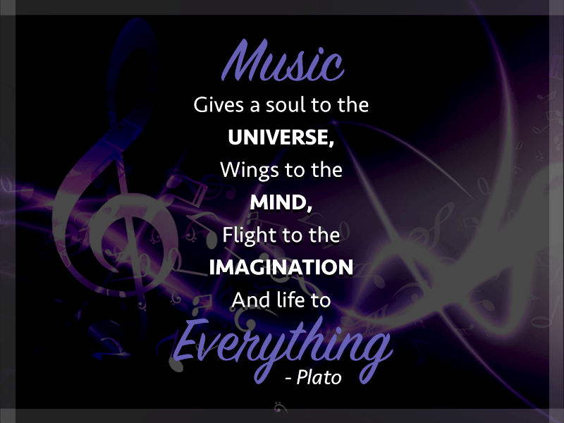 Music gives a soul to the universe, wings to the mind, flight to the imagination and life to everything – Plato (800*600)
