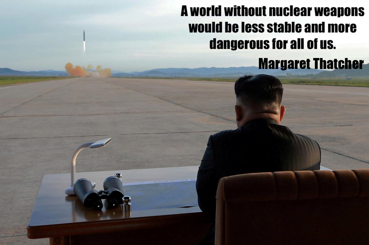 """A world without nuclear weapons would be less stable and more dangerous for all of us.""- Margaret Thatcher [1280*849]"