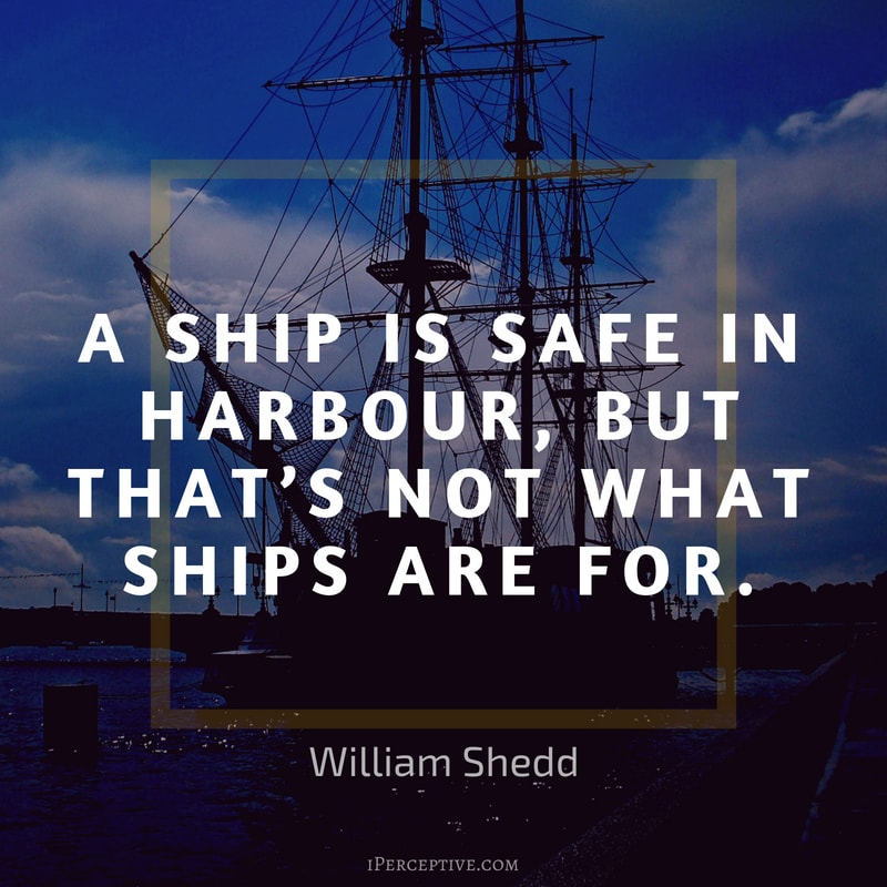 """A ship is safe in harbour, but that's…"" – William Shedd [800×800]"