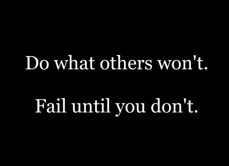 Do what others won't. Fail until you don't. https://inspirational.ly