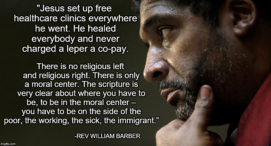 Jesus…healed everybody and never charged a leper a co-pay-Rev William Barber [922×499]