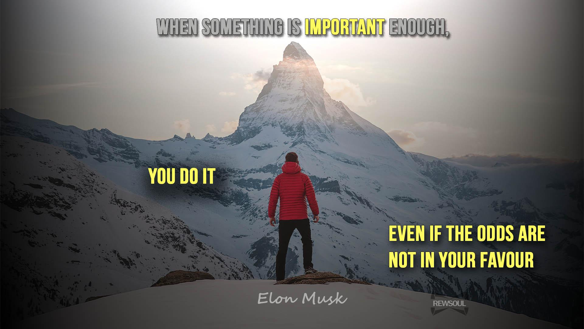 [Image] When something is important enough, you Do it even if the odds are not in your favour.