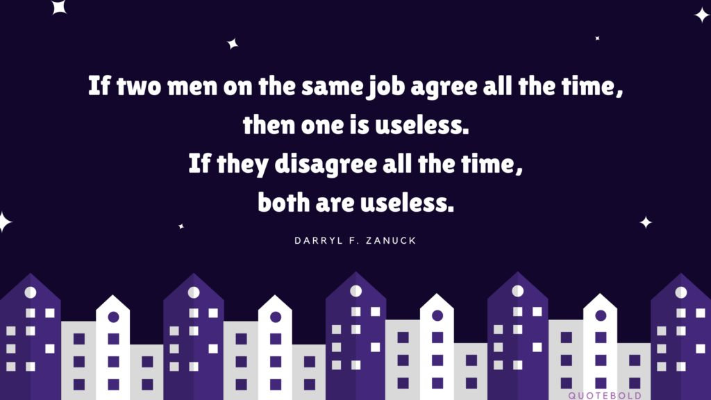 """If two men on the same job agree all the time, then one is useless. If they disagree all the time, both are useless."" – Darryl F. Zanuck [1024×576] [OC/OS]"