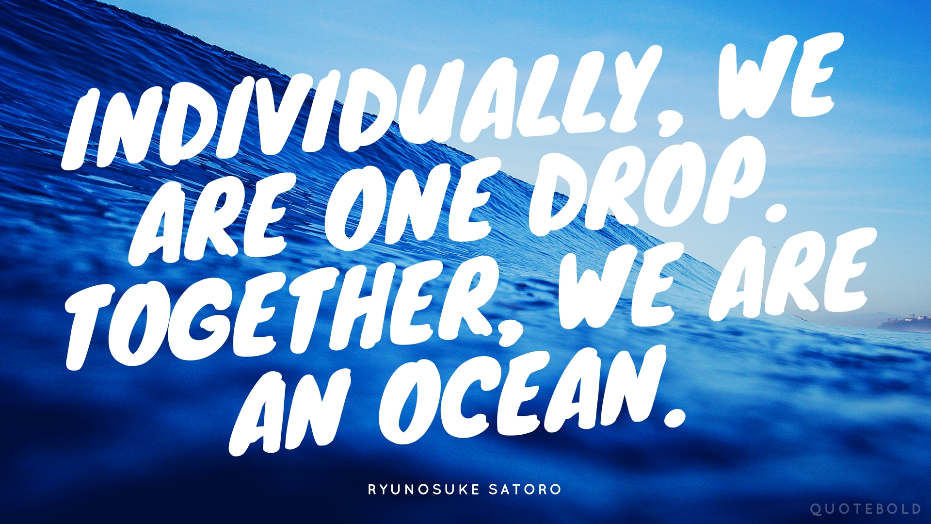 """Individually, we are one drop. Together, we are an ocean."" – Ryunosuke Satoro [1920×1080] [OC/OS]"
