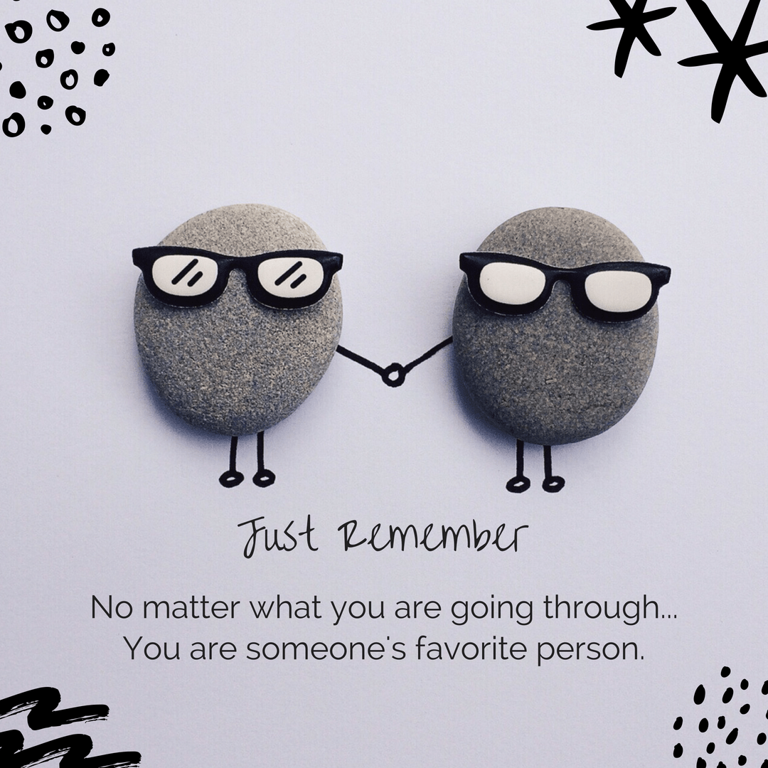 [Image] Just Remember: No matter what you are going Through…You are Someone's favorite Person.