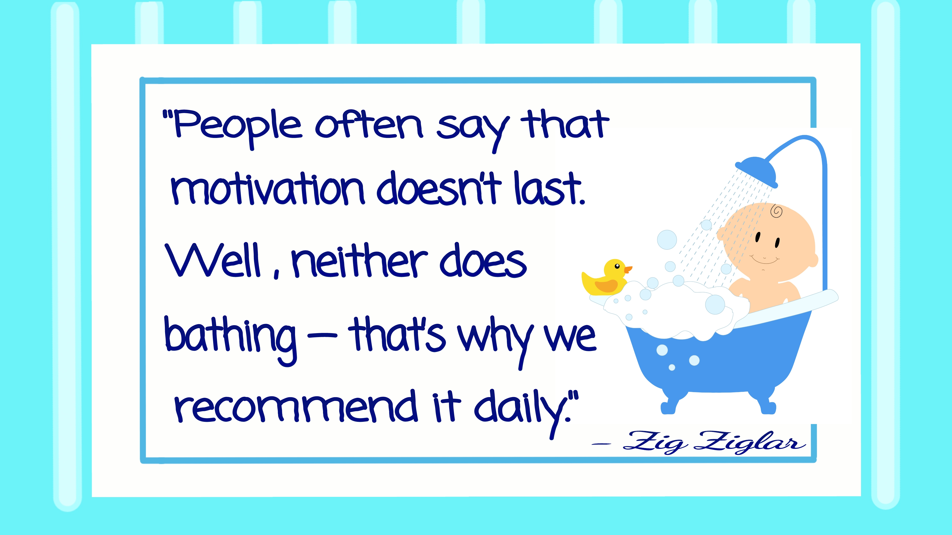 """People often say that motivation doesn't last. Well, neither does bathing – that's why we recommend it daily."" – Zig Ziglar [3840 × 2160]"