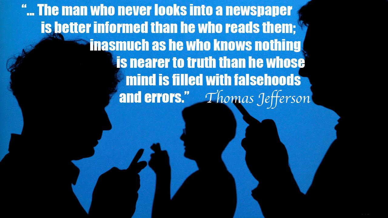 """… The man who never looks into a newspaper is better informed than he who reads them; -Thomas Jefferson [1280*720]"