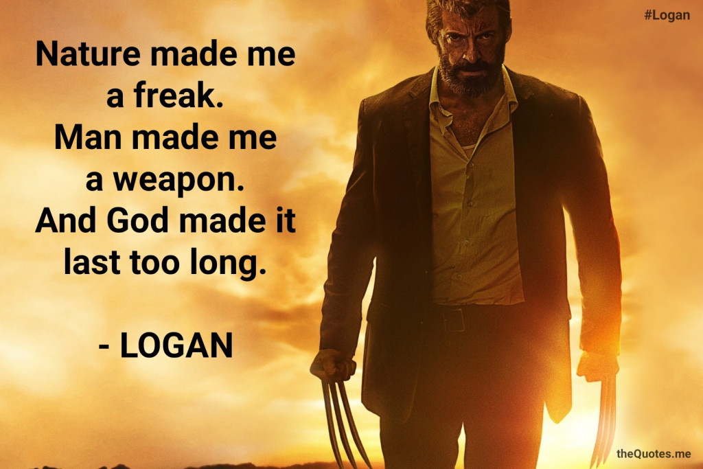 Nature made me a freak. Man made me a weapon. And God made it last too long. – Logan [1024×683] [OS] [OC]