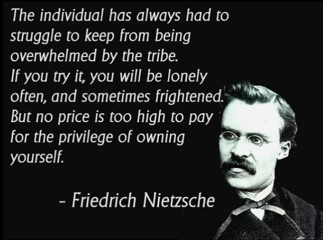 """…But no price is too high to pay for the privilege of owning yourself."" -Friedrich Nietzsche [635 X 472]"