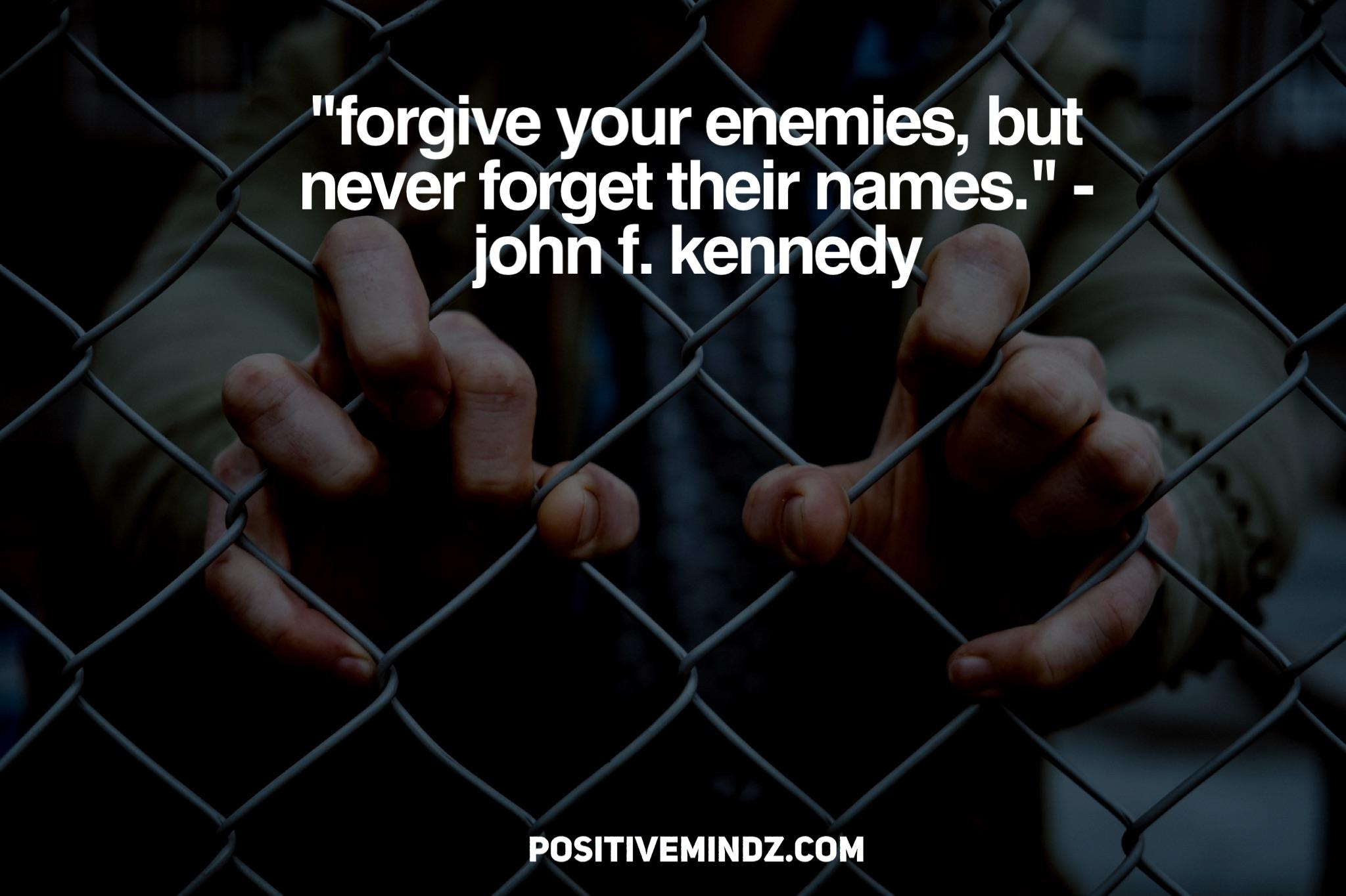"""Forgive your enemies, but never forget their names."" – John F. Kennedy [2048×1367]"