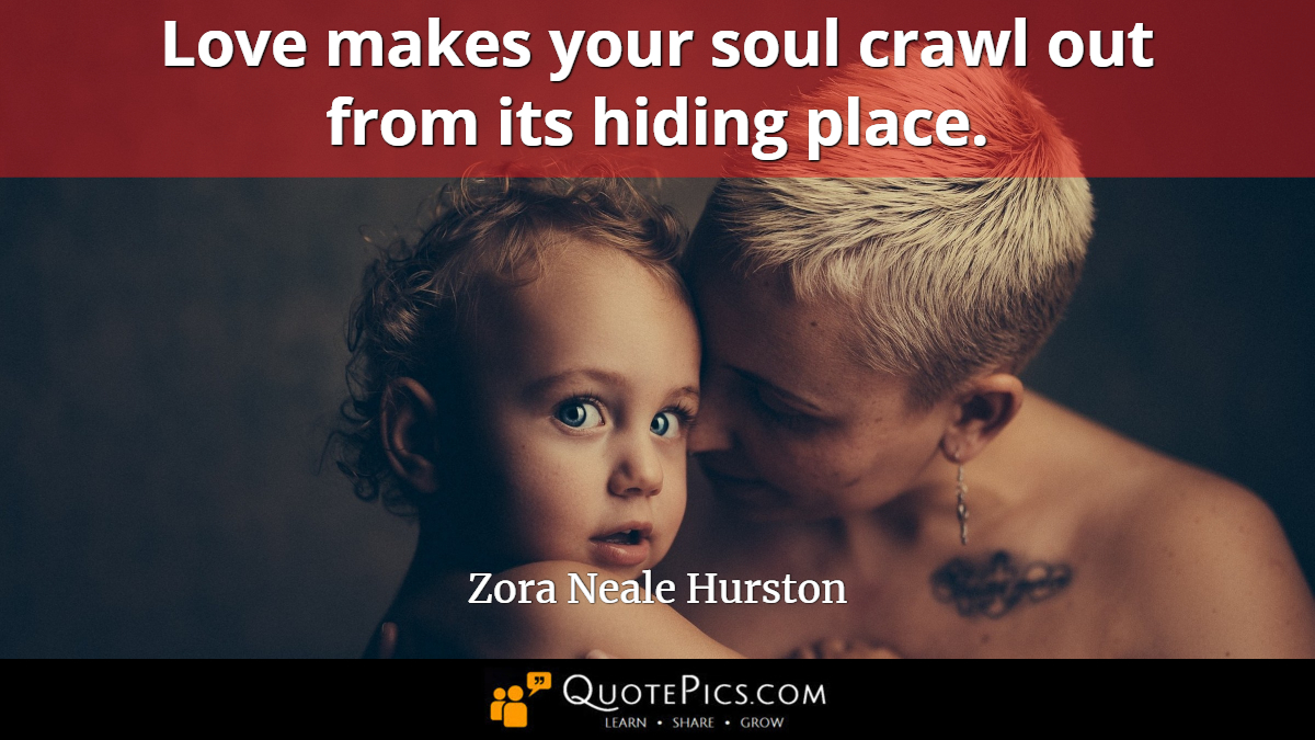 """Love makes your soul crawl out from its hiding place."" —Zora Neale Hurston [1200×675]"