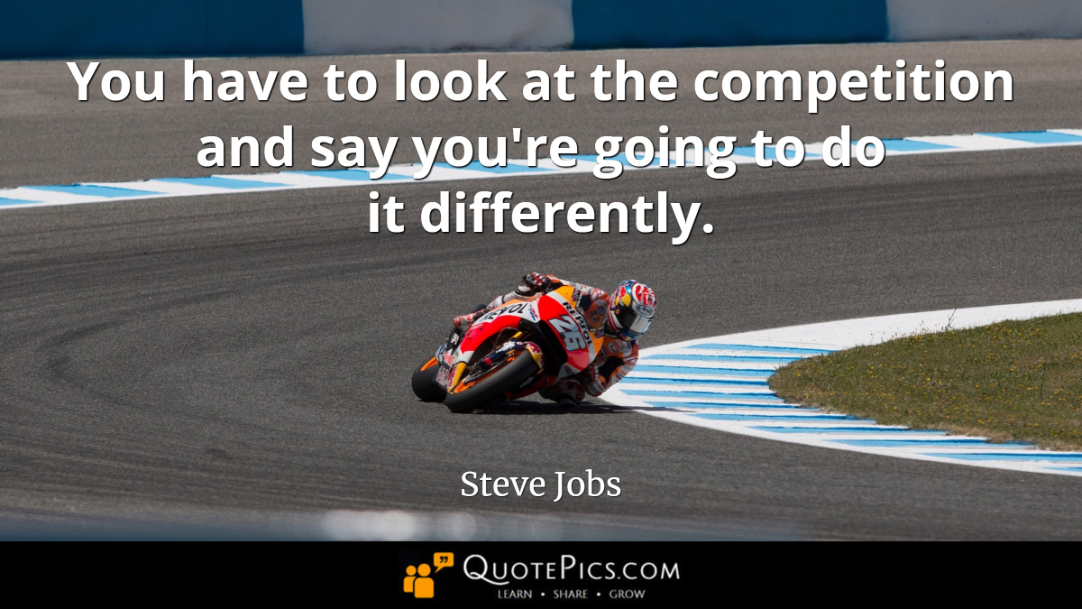 """You have to look at the competition and say you're going to do it differently."" —Steve Jobs [1200×675]"