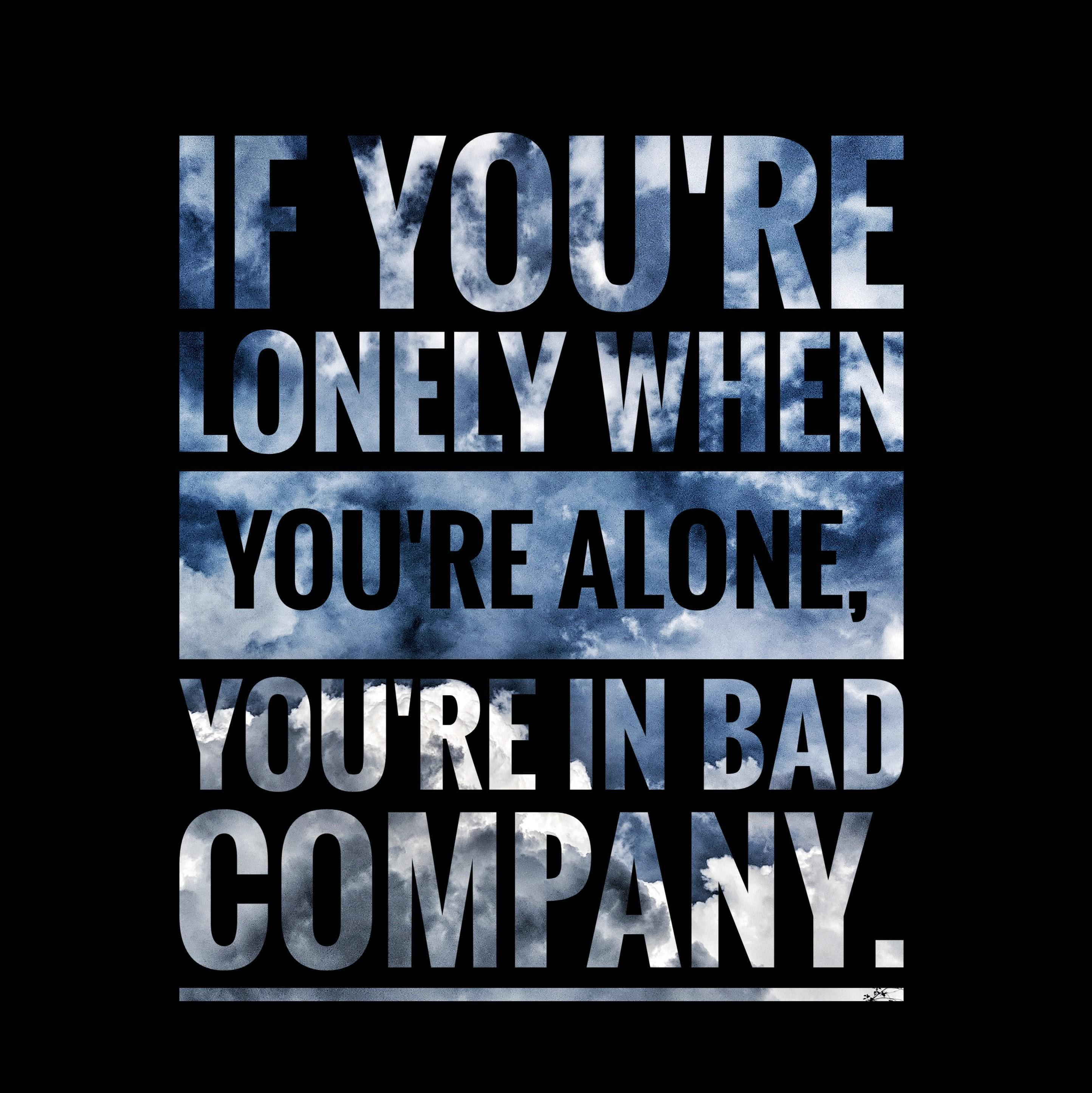 """If you're lonely when you're alone, you're in bad company."" – John River [1889×1889] [OC]"