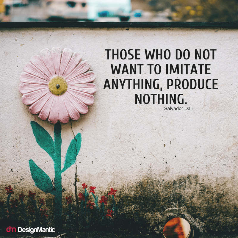 Those who do not want to imitate anything, produce nothing. – Salvador Dali [800×800]