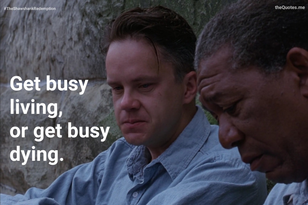 """Get busy living, or get busy dying. – Andy Dufresne"" (The Shawshank Redemption) [1024×683] [OS] [OC]"