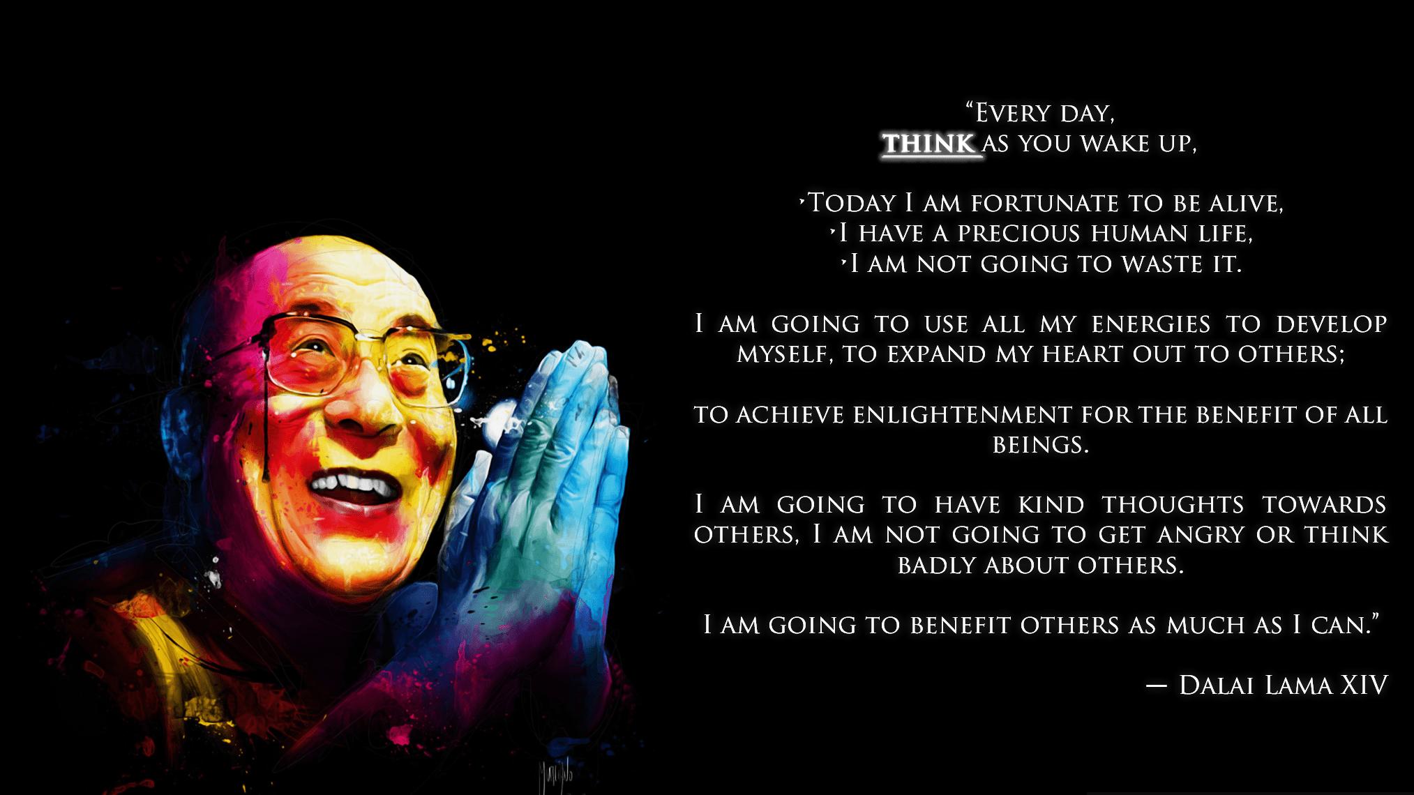"""Every day, Think as you wake up…"" ― Dalai Lama XIV [2027×1140]"