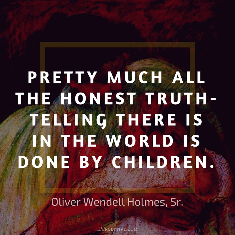 """Pretty much all the honest truth-telling there…"" – Oliver Wendell Holmes, Sr. [800×800]"