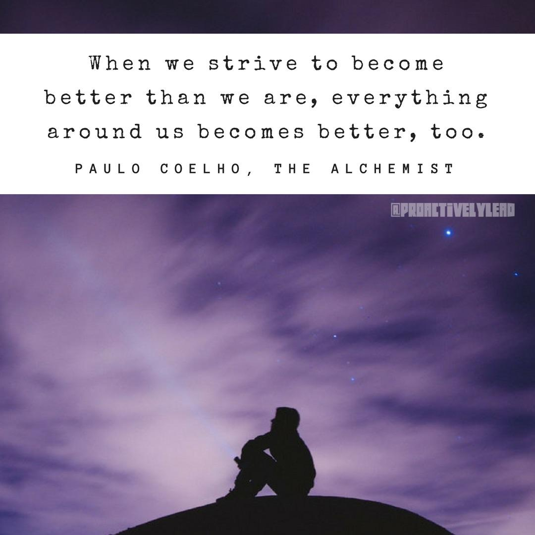 """When we strive to become better than we are, everything around us becomes better, too."" -Pauli Coelho [800×800]"
