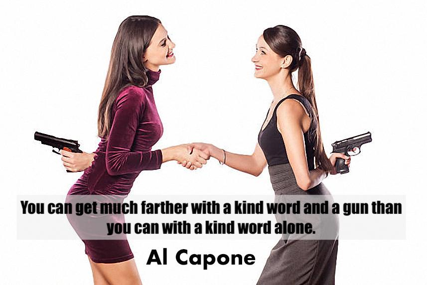 You can get much farther with a kind word and a gun than you can with a kind word alone. Al Capone – [857*572]
