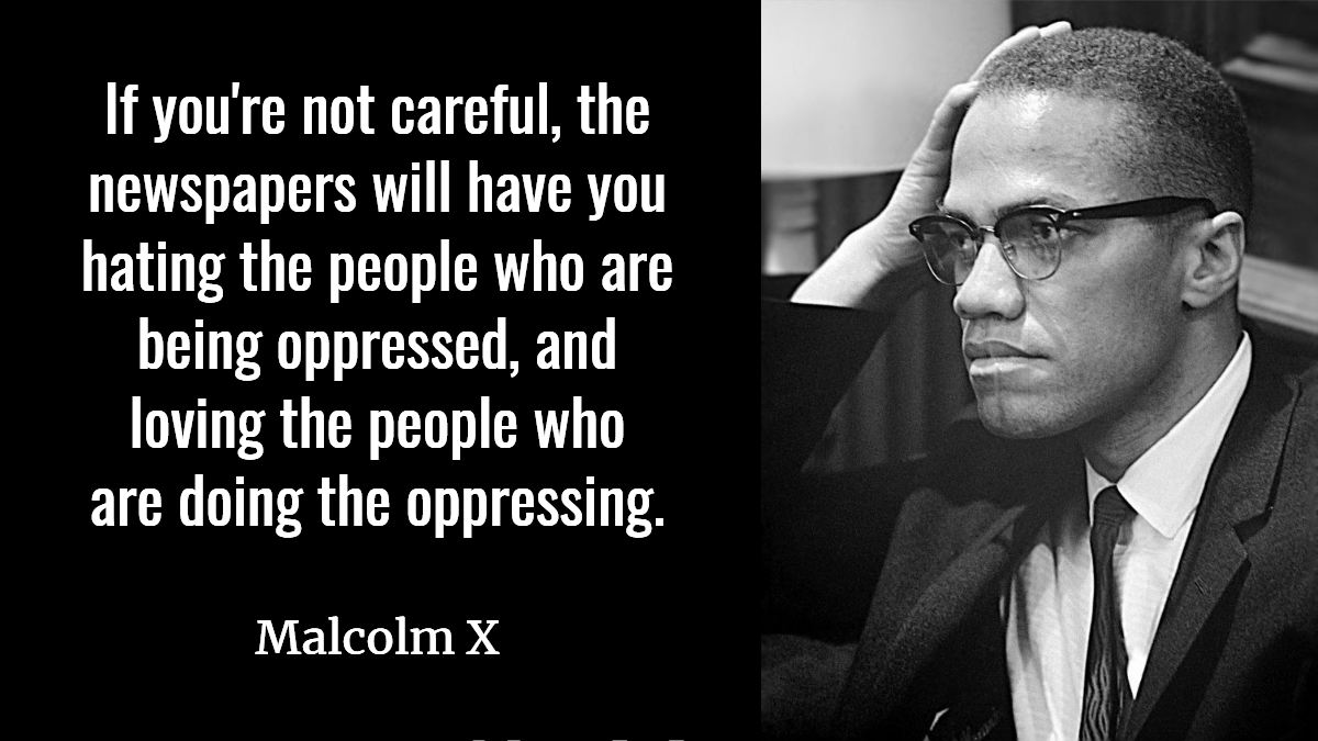 """If you're not careful, the newspapers will have you hating the people who are being oppressed, and loving the people who are doing the oppressing."" —Malcolm X [1200×675] (Image credit: By Marion S. Trikosko [Public domain], via Wikimedia Commons [Public domain], via Wikimedia Commons)"