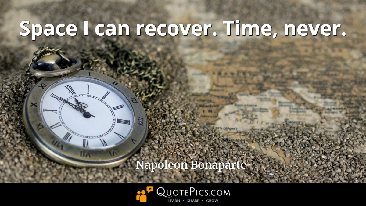 """Space I can recover. Time, never."" —Napoleon Bonaparte [1200×675]"