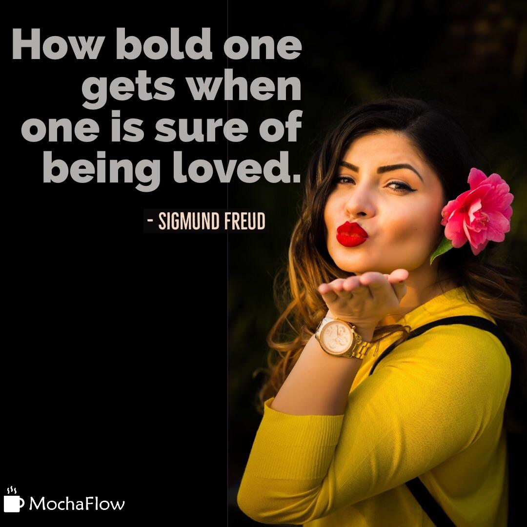 How bold one gets when one is sure of being loved. – Sigmund Freud [2560×2560] [OC]