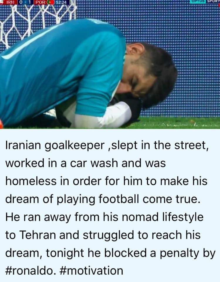 Iranian goalkeeper ,slept in the street, worked in a car wash and was homeless in order for him to make his dream of playing football come true. He ran away from his nomad lifestyle to Tehran and struggled to reach his dream, tonight he blocked a penalty by #ronaldo. #motivation https://inspirational.ly