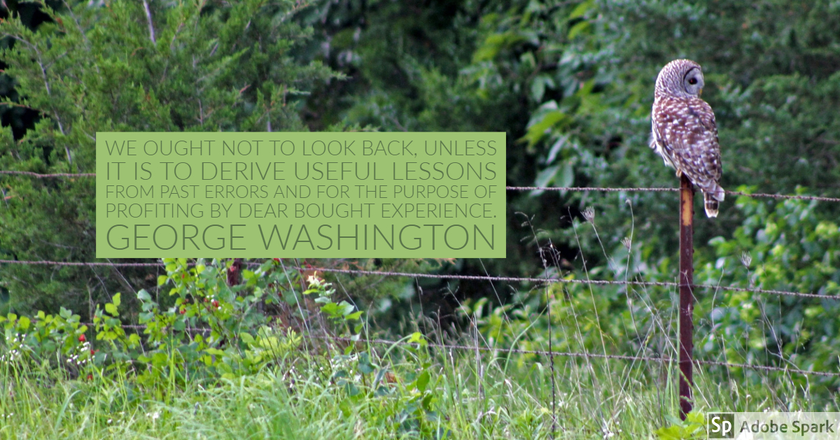 We ought not to look back, unless it is to derive useful lessons from past errors and for the purpose of profiting by dear bought experience. George Washington [1200 x 629]