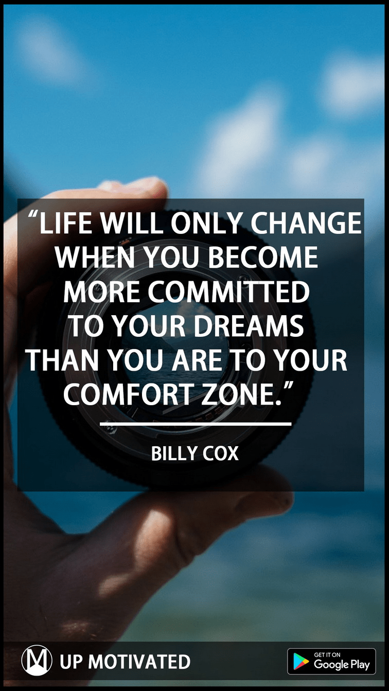 """Life will only change when you become more committed to your dreams than you are to your comfort zone."" -Billy Cox [756 x 1344]"