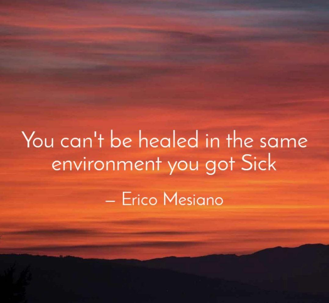 """You can't be healed in the same environment you got sick"" – Erico Mesiano [1077×993]"