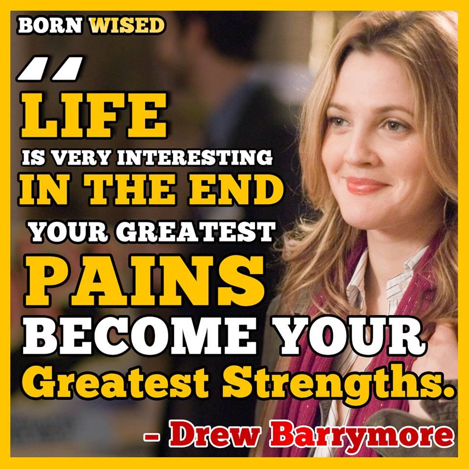 "Life is Very Interesting in the end your greatest ""Pains"" become your greatest ""Strengths"" – Drew Barrymore [960×960][OC]"