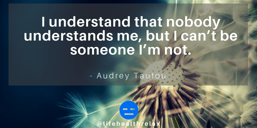[Image] I understand that nobody understands me, but I can't be someone I'm not. – Audrey Tautou