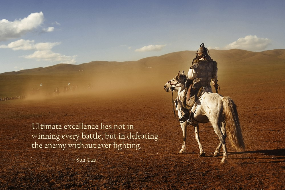 """Ultimate excellence lies not in winning every battle, but in defeating the enemy without ever fighting."" – Sun-Tzu [1000×669]"